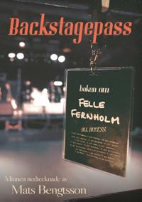 Backstagespass : boken om Felle Fernholm