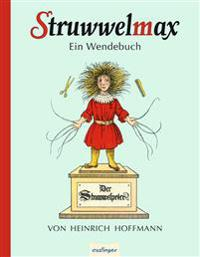 Struwwelmax - Ein Wendebuch. Der Struwwelpeter / Max und Moritz