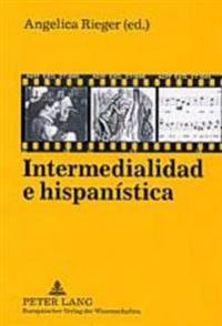 Intermedialidad E Hispanistica: Con Una Introduccion de Hans-Ulrich Gumbrecht