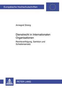 Dienstrecht in Internationalen Organisationen: Rechtsverfolgung, Sanktion Und Schadenersatz