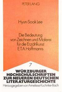 Die Bedeutung Von Zeichnen Und Malerei Fuer Die Erzaehlkunst E.T.A. Hoffmanns