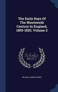The Early Days of the Nineteenth Century in England, 1800-1820, Volume 2