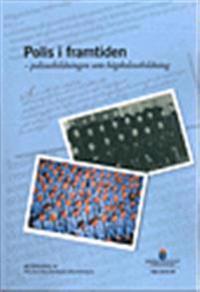 Polis i framtiden - polisutbildningen som högskoleutbildning. SOU 2016:39. : Betänkande från Polisutbildningsutredningen