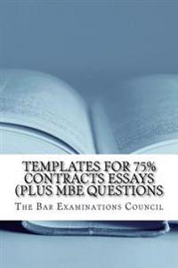 Templates for 75% Contracts Essays (Plus MBE Questions: Terms, Defintions, Argument Patterns - The Whole 9 Yards