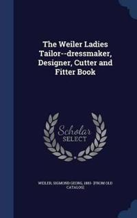 The Weiler Ladies Tailor--Dressmaker, Designer, Cutter and Fitter Book