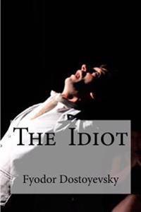 The Idiot: (translator: Eva Martin)