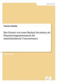 Der Einsatz Von Asset Backed Securities ALS Finanzierungsinstrument Fur Mittelstandische Unternehmen