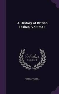 A History of British Fishes, Volume 1