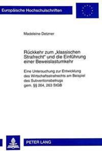 Rueckkehr Zum -Klassischen Strafrecht- Und Die Einfuehrung Einer Beweislastumkehr: Eine Untersuchung Zur Entwicklung Des Wirtschaftsstrafrechts Am Bei