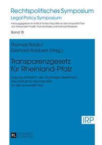 Transparenzgesetz Fuer Rheinland-Pfalz: Tagung Anlaesslich Des 15-Jaehrigen Bestehens Des Instituts Fuer Rechtspolitik an Der Universitaet Trier