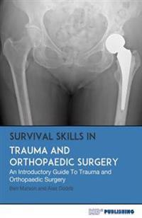 Survival Skills in Trauma and Orthopaedic Surgery: An Introductory Guide to Trauma and Orthopaedic Surgery