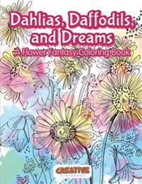 Dahlias, Daffodils, and Dreams: A Flower Fantasy Coloring Book