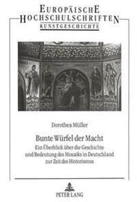 Bunte Wuerfel Der Macht: Ein Ueberblick Ueber Die Geschichte Und Bedeutung Des Mosaiks in Deutschland Zur Zeit Des Historismus