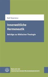Innerweltliche Hermeneutik: Beitrage Zur Biblischen Theologie