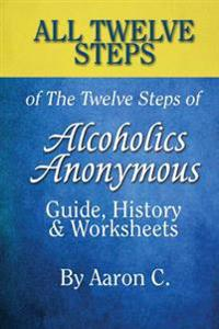 All 12 Steps of the 12 Steps of Alcoholics Anonymous: Guide, History & Worksheets