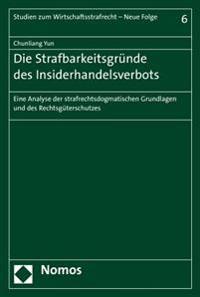 Die Strafbarkeitsgrunde Des Insiderhandelsverbots: Eine Analyse Der Strafrechtsdogmatischen Grundlagen Und Des Rechtsguterschutzes