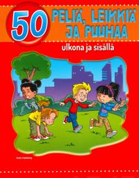 50 peliä, leikkiä ja puuhaa ulkona ja sisällä