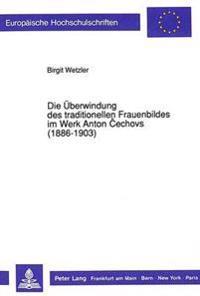 Die Ueberwindung Des Traditionellen Frauenbildes Im Werk Anton Cechovs (1886-1903)
