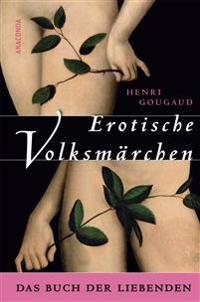 Erotische Volksmärchen. Das Buch der Liebenden