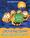 Let's Find Those Missing Pictures Activity Book