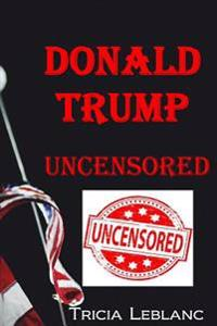 Donald Trump Uncensored