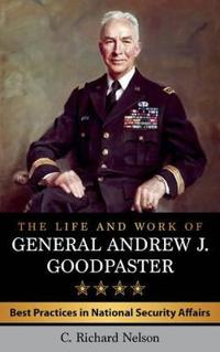 The Life and Work of General Andrew J. Goodpaster: Best Practices in National Security Affairs