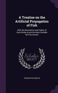 A Treatise on the Artificial Propagation of Fish