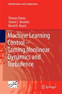 Machine Learning Control - Taming Nonlinear Dynamics and Turbulence