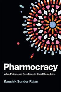Pharmocracy: Value, Politics, and Knowledge in Global Biomedicine