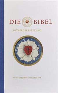 Die Bibel Nach Martin Luthers Ubersetzung: Jubilaumsausgabe 500 Jahre Reformation