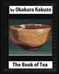 The Book of Tea (New York: Putnam's, 1906) By: Okakura Kakuzo