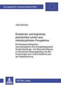 Emotionen Und Kognitives Schulisches Lernen Aus Interdisziplinaerer Perspektive: Emotionspsychologische, Neurobiologische Und Schulpaedagogische Zusam
