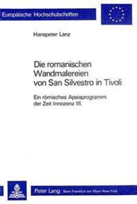 Die Romanischen Wandmalereien Von San Silvestro in Tivoli: Ein Roemisches Apsisprogramm Der Zeit Innozenz III.