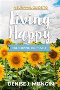 A Survival Guide to Living Happy: Perserving One's Self