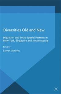 Diversities Old and New: Migration and Socio-Spatial Patterns in New York, Singapore and Johannesburg