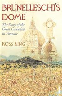 Brunelleschis dome - the story of the great cathedral in florence