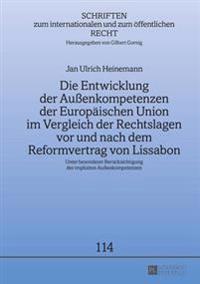 Die Entwicklung Der Außenkompetenzen Der Europaeischen Union Im Vergleich Der Rechtslagen VOR Und Nach Dem Reformvertrag Von Lissabon: Unter Besondere