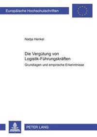 Die Verguetung Von Logistik-Fuehrungskraeften: Grundlagen Und Empirische Erkenntnisse