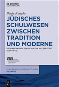 Jdisches Schulwesen Zwischen Tradition Und Moderne: Die Hascharath Zwi Schule in Halberstadt (1796-1942)