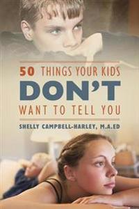 50 Things Your Kids Don't Want to Tell You