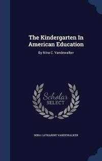 The Kindergarten in American Education