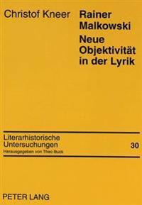 Rainer Malkowski. Neue Objektivitaet in Der Lyrik: Monographie Zu Leben Und Werk Rainer Malkowskis