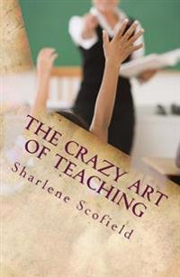 The Crazy Art of Teaching: Situations in Education. Reality and Survival