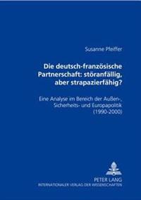 Die Deutsch-Franzoesische Partnerschaft: Stoeranfaellig, Aber Strapazierfaehig?: Eine Analyse Im Bereich Der Auen-, Sicherheits- Und Europapolitik (19