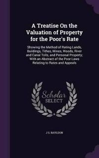 A Treatise on the Valuation of Property for the Poor's Rate