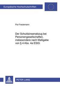 Der Schuldzinsenabzug Bei Personengesellschaften, Insbesondere Nach Magabe Von 4 ABS. 4a Estg