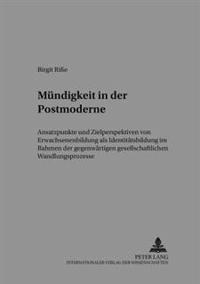 Muendigkeit in Der Postmoderne: Ansatzpunkte Und Zielperspektiven Von Erwachsenenbildung ALS Identitaetsbildung Im Rahmen Der Gegenwaertigen Gesellsch