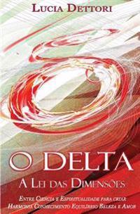 O Delta a Lei Das Dimensoes: Entre Ciencia E Espiritualidade Para Criar Harmonia Conhecimento Equilibrio Beleza E Amor