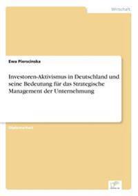 Investoren-Aktivismus in Deutschland Und Seine Bedeutung Fur Das Strategische Management Der Unternehmung