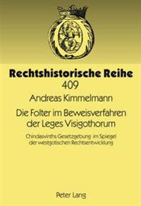 Die Folter Im Beweisverfahren Der Leges Visigothorum: Chindasvinths Gesetzgebung Im Spiegel Der Westgotischen Rechtsentwicklung